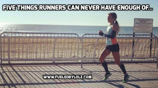 Five Things Runners Can Never Have Enough of...