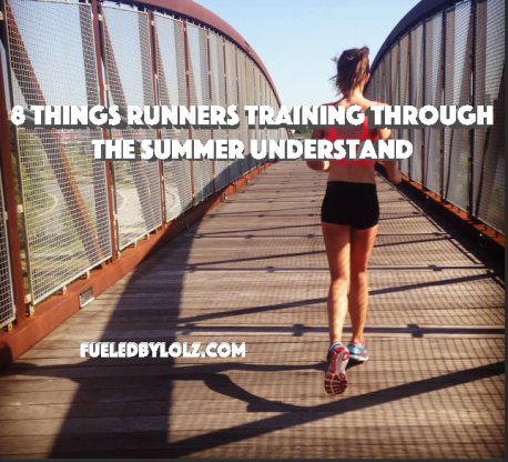 8 Things Runners Training Through the Summer Understand