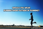 Should You Wear Running Shoes Outside of Running?