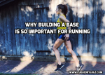 Why Building a Base is So Important forRunning