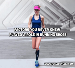 Factors You Never Knew Played a Role in Your RunningShoes